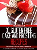31 Gluten Free Cake and Frosting Recipes – Delicious Gluten Free Desserts (Gluten Free Cookbook – The Gluten Free Recipes Collection 10)