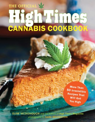 The Official High Times Cannabis Cookbook: More Than 50 Irresistible Recipes That Will Get You High by Editors of High Times Magazine