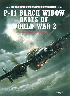 P-61 Black Widow Units of World War 2 (Combat Aircraft Book 8)