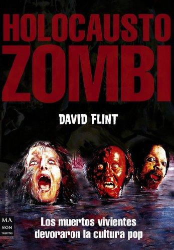 Descargar Libro Holocausto Zombi: Los Muertos Vivientes Devoraron La Cultura Pop David Flint