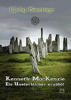 Kenneth MacKenzie: Ein Unsterblicher erzählt (German Edition) by [Birckigt, Gaby]