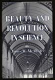 Beauty and Revolution in Science, James W. McAllister, 0801432405