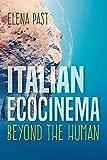 "Elena Past, ""Italian Ecocinema: Beyond the Human"" (Indiana UP, 2019)"
