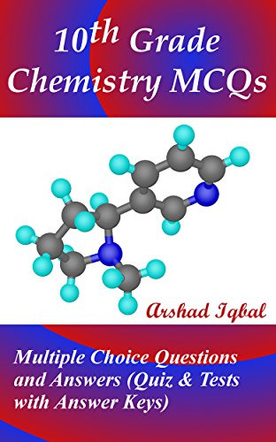 10th Grade Chemistry MCQs: Multiple Choice Questions and Answers (Quiz & Tests with Answer Keys) (Organic Chemistry Multiple Choice Questions With Answers)