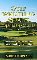Golf Whistling Straits - The Irish Course (Golf in Eastern Wisconsin Book 2)