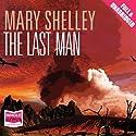 The Last Man Hörbuch von Mary Wollstonecraft Shelley Gesprochen von: Matt Bates, Anna Bentinck
