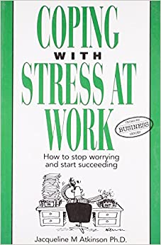Coping With Stress at Work: Amazon.co.uk: Jacqueline M. Atkinson ...