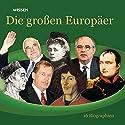Die großen Europäer. 16 Biographien Hörbuch von Anke Susanne Hoffmann Gesprochen von: Achim Höppner, Axel Wostry