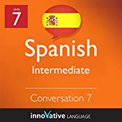 Intermediate Conversation #7 (Spanish) : Intermediate Spanish #8 |  Innovative Language Learning