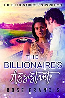 The Billionaire's Assistant (The Billionaire's Proposition Book 1) by [Francis, Rose, BWWM, Dedicated]