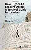 img - for How Higher Ed Leaders Derail: A Survival Guide for Leaders book / textbook / text book