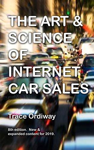 Internet Car Sales >> The Art Science Of Internet Car Sales Understanding How To Communicate And Sell New Used Cars Trucks In The New Electronic Marketplace