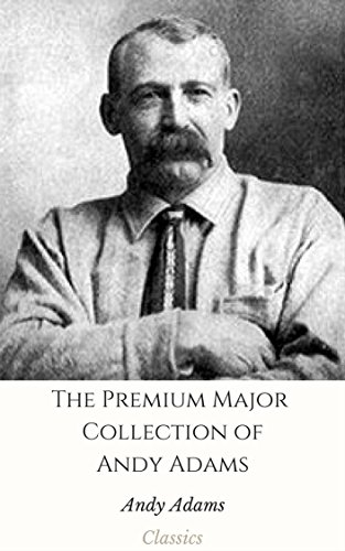 The Premium Major Collection of Andy Adams (Annotated): (Collection Includes A Texas Matchmaker, Cattle Brands, Hawaiian Sea Hunt Mystery, The Outlet, Wells Brothers, And - Premium Texas Outlet