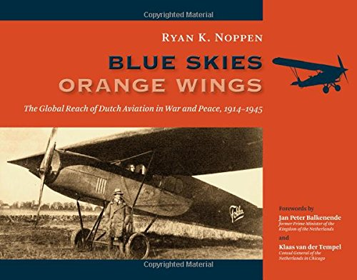 Blue Skies, Orange Wings: The Global Reach of Dutch Aviation in War and Peace, 1914-1945