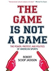 The Game is Not a Game: The Power, Protest and Politics of American Sports