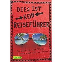 Dies ist kein Reiseführer: Ein Buch für den Sommer – unterwegs und zu Hause