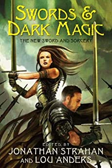 Swords & Dark Magic: The New Sword and Sorcery (The Chronicles of The Black Company) by [Strahan, Jonathan, Anders, Lou]
