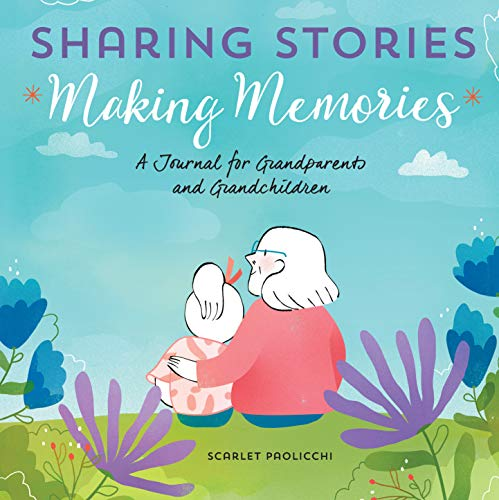 Sharing Stories, Making Memories: A Journal for Grandparents and Grandchildren