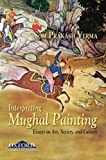 img - for Interpreting Mughal Painting: Essays on Art, Society and Culture by Som Prakash Verma (2009-11-02) book / textbook / text book