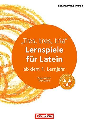 Lernen im Spiel Sekundarstufe I: Tres, tres, tria (2. Auflage): Lernspiele für Latein ab dem 1. Lernjahr. Kopiervorlagen