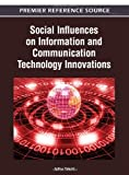 Social Influences on Information and Communication Technology Innovations, Arthur Tatnall, 1466615591