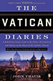 The Vatican Diaries: A Behind-the-Scenes Look at the Power, Personalities, and Politics at the Heart of the Catholic Church
