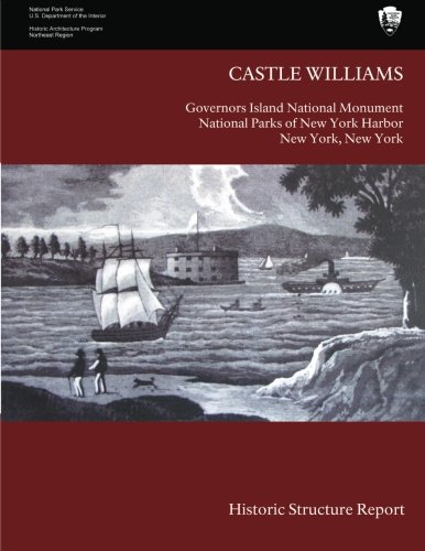 Read Online Castle Williams Historic Structure Report PDF