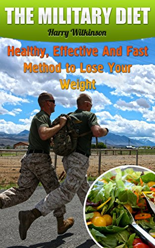 The Military Diet: Healthy, Effective And Fast Method to Lose Your Weight by Harry  Wilkinson