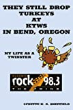 They Still Drop Turkeys at Ktws in Bend Oregon, Lynette K. G. Sheffield, 1425945503