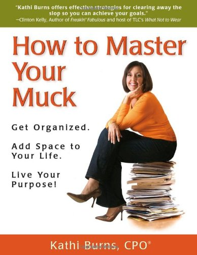 Image of How to Master Your Muck - Get Organized. Add Space To Your Life. Live Your Purpose!