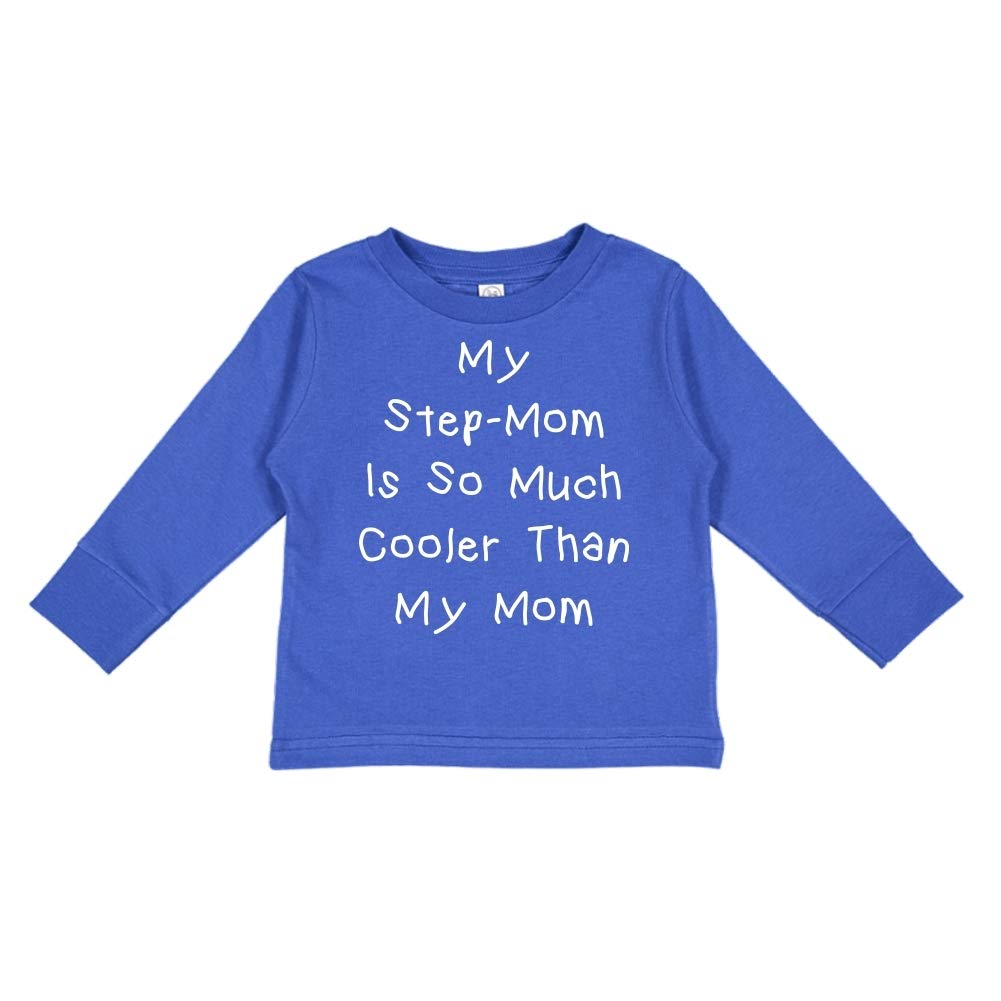 Toddler//Kids Long Sleeve T-Shirt My Step-Mom is So Much Cooler Than My Mom