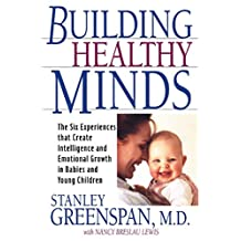Building Healthy Minds: The Six Experiences That Create Intelligence And Emotional Growth In Babies And Young Children (A Merloyd Lawrence Book)