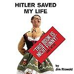 Hitler Saved My Life | Jim Riswold