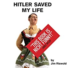 Hitler Saved My Life Audiobook by Jim Riswold Narrated by Jeffrey Kafer