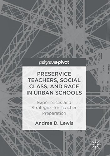 Preservice Teachers, Social Class, and Race in Urban Schools: Experiences and Strategies for Teacher Preparation