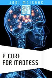 A Cure for Madness (A Short Story)