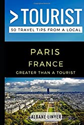 Greater Than a Tourist - Paris France: 50 Travel Tips from a Local