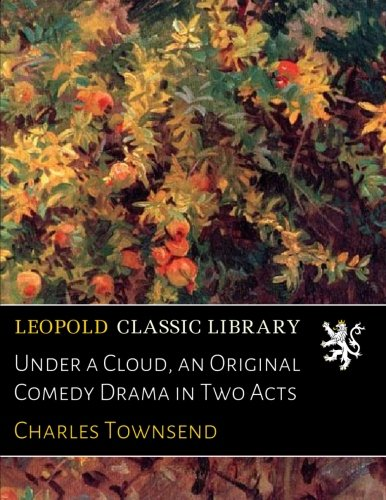 Under a Cloud, an Original Comedy Drama in Two Acts ebook