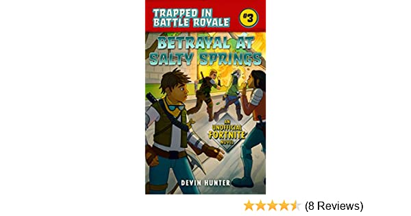 Betrayal at Salty Springs: An Unofficial Fortnite Novel (Trapped In Battle Royale Book 3)