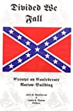 Divided We Fall : Essays on Confederate Nation-Building, John M. Belohlaver, Lewis Nicholas Wynne, 0945759037
