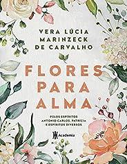 Flores para alma: Pelos espíritos Antônio Carlos, Patrícia e espíritos diversos