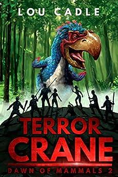 Terror Crane (Dawn of Mammals Book 2) by [Cadle, Lou]