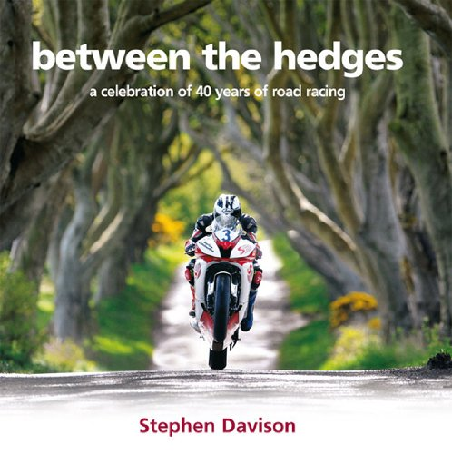 Between the Hedges: A Celebration of 40 Years of Road Racing (Road Racing Legends, Band 2)