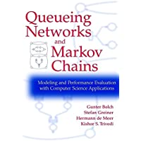 Queuing Networks and Markov Chains: Modeling and Performance Evaluation with Computer Science Applications