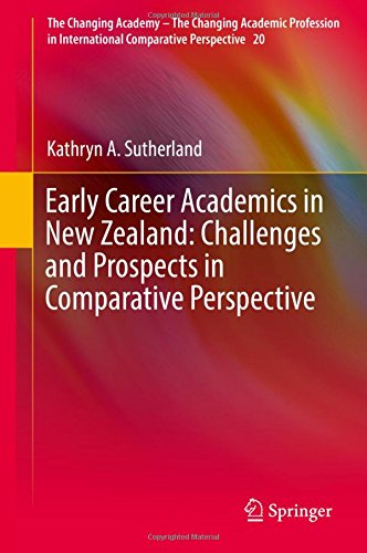 Early Career Academics in New Zealand: Challenges and Prospects in Comparative Perspective (The Changing Academy – The Changing Academic Profession in International Comparative Perspective)