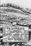 Prison Life in Dixie, John Vaughter, 1480251097