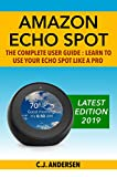 Amazon Echo Spot - The Complete User Guide: Learn to Use Your Echo Spot Like A Pro (Alexa & Echo Spot Setup, Tips and Tricks Book 1) (English Edition)