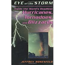 Eye Of The Storm: Inside The World's Deadliest Hurricanes, Tornadoes, And Blizzards