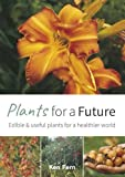 Plants for a Future: Edible & Useful Plants for a Healthier World: 1
