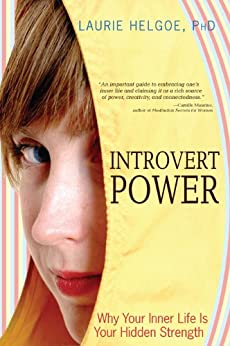 Introvert Power: Why Your Inner Life Is Your Hidden Strength by [Helgoe, Laurie]